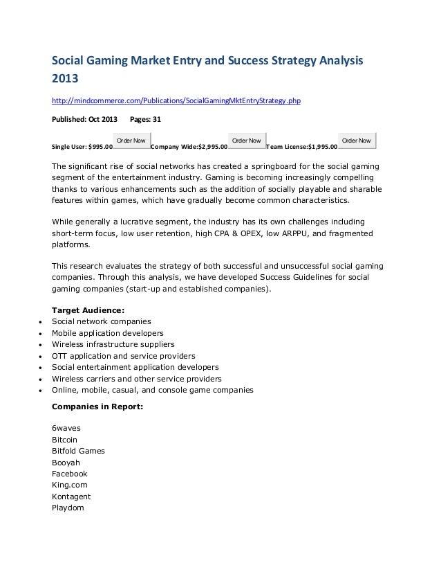 Social Gaming Market Entry and Success Strategy Analysis 2013 http://mindcommerce.com/Publications/SocialGamingMktEntryStr...