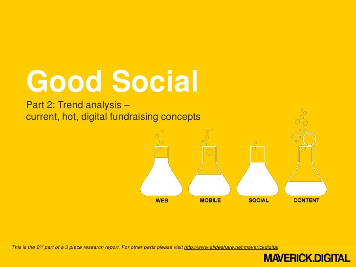Good Social      Part 2: Trend analysis –      current, hot, digital fundraising conceptsThis is the 2nd part of a 3 piece...