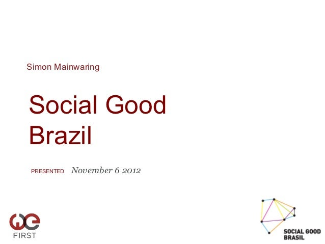 Simon MainwaringSocial GoodBrazilPRESENTED   November 6 2012