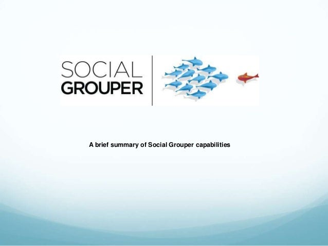 A brief summary of Social Grouper capabilities