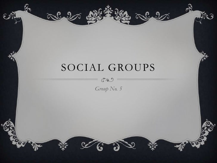Social Groups <br />Group No. 5<br />
