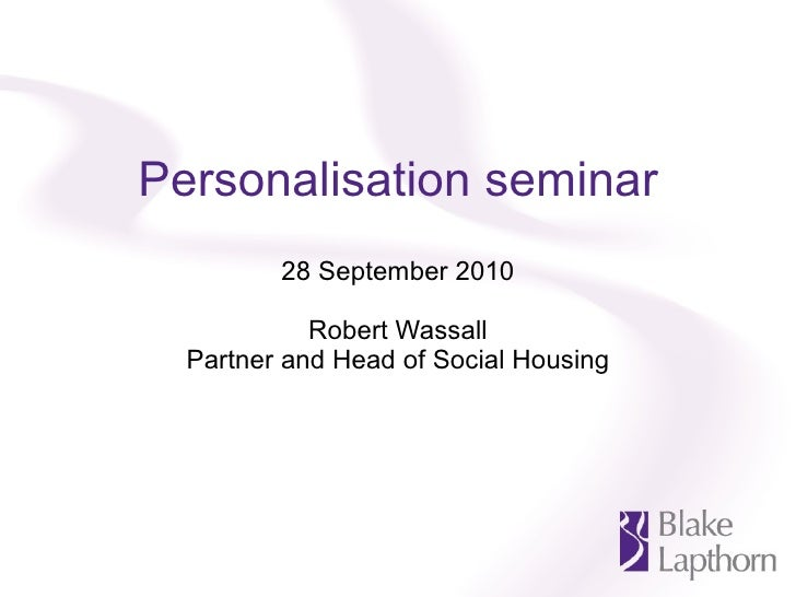 Personalisation seminar 28 September 2010 Robert Wassall Partner and Head of Social Housing