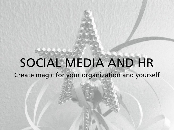 SOCIAL MEDIA AND HRCreate magic for your organization and yourself