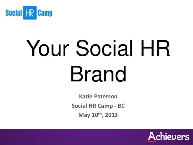 Katie PatersonSocial HR Camp - BCMay 10th, 2013Your Social HRBrand