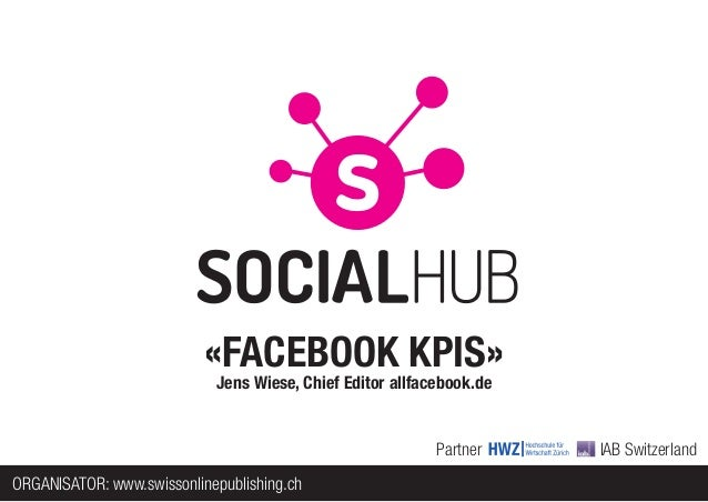 «FACEBOOK KPIS»                            Jens Wiese, Chief Editor allfacebook.de                                        ...