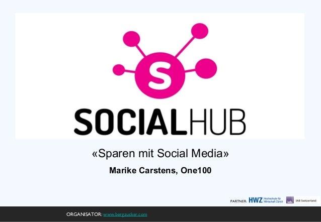 «Sparen mit Social Media» Marike Carstens, One100  PARTNER:  ORGANISATOR: www.bergzucker.com