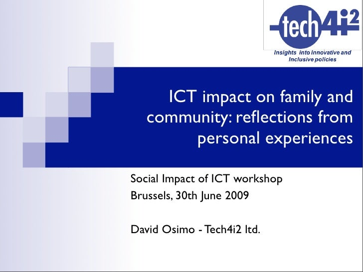 ICT impact on family and    community: reflections from         personal experiences  Social Impact of ICT workshop Brussel...