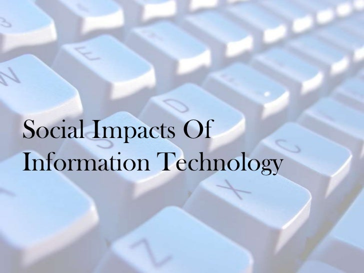 impact of information technology on society The positive and negative impacts of ict is positive or negative the effects of information communication technology impact of ict on society.