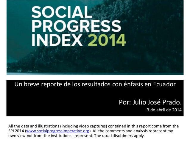 Un breve reporte de los resultados con énfasis en Ecuador Por: Julio José Prado. 3 de abril de 2014 All the data and illus...