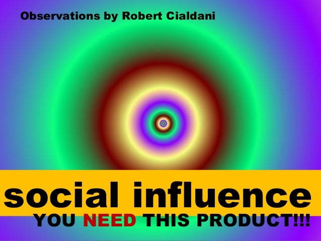 social influence YOU NEED THIS PRODUCT!!! Observations by Robert Cialdani