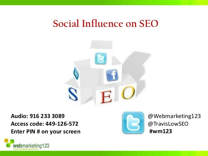 Social Influence on SEOAudio: 916 233 3089                @Webmarketing123Access code: 449-126-572           @TravisLowSEO...