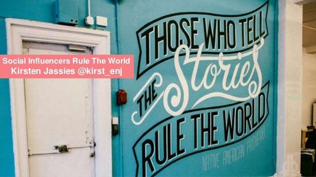 Social Influencers Rule The World Kirsten Jassies @kirst_enj