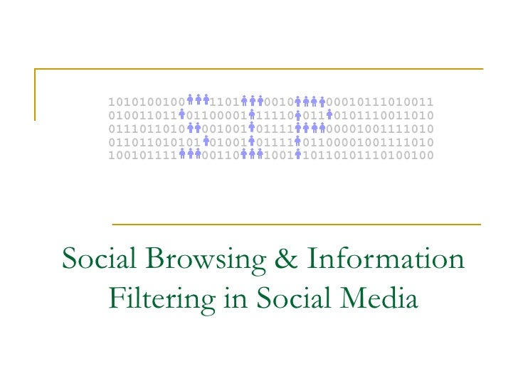 Social Browsing & Information Filtering in Social Media 010011011 01100001 11110 011 0101110011010 0111011010  001001 0111...