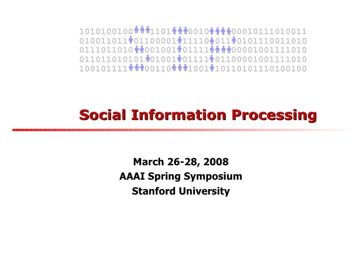 Social Information Processing March 26-28, 2008 AAAI Spring Symposium Stanford University 010011011 01100001 11110 011 010...