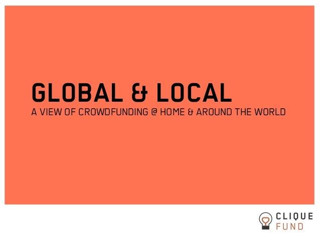 GLOBAL & LOCALA VIEW OF CROWDFUNDING @ HOME & AROUND THE WORLD