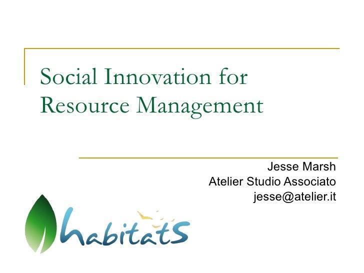 Social Innovation for Resource Management Jesse Marsh Atelier Studio Associato [email_address]