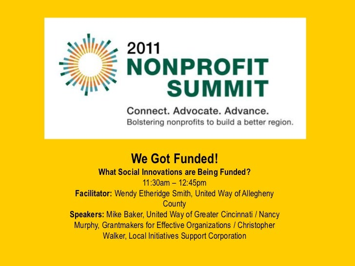 We Got Funded! <br />What Social Innovations are Being Funded?<br />11:30am – 12:45pm<br />Facilitator: Wendy Etheridge Sm...