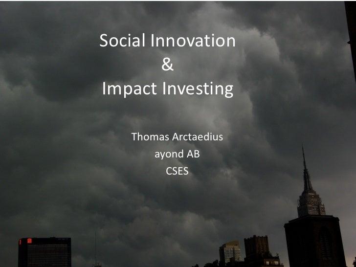 Social Innovation         &Impact Investing   Thomas Arctaedius       ayond AB         CSES