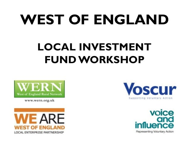 WEST OF ENGLAND LOCAL INVESTMENT FUND WORKSHOP