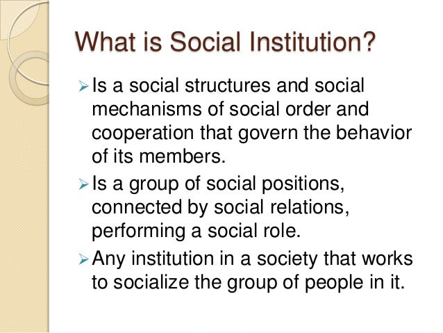 social institutions essay Social institutions can be found all though out the world social institution is a system of statuses, roles, values, and norms that is organized to satisfy one or.