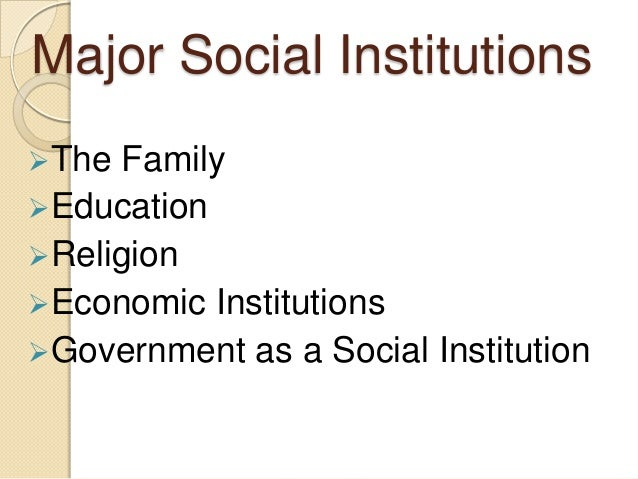 the social institution known as family Social institutions need to be distinguished from less complex social forms such as conventions, rules, social a society, for example, is more complete than an institution since a society—at least as the best known contemporary form of atomism is rational choice theory and it has been widely.