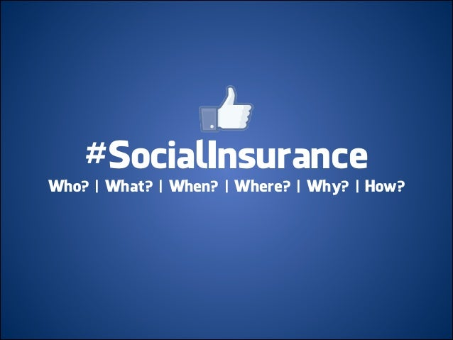 #SocialInsurance Who? | What? | When? | Where? | Why? | How?