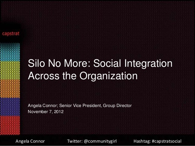 Silo No More: Social Integration     Across the Organization     Angela Connor; Senior Vice President, Group Director     ...