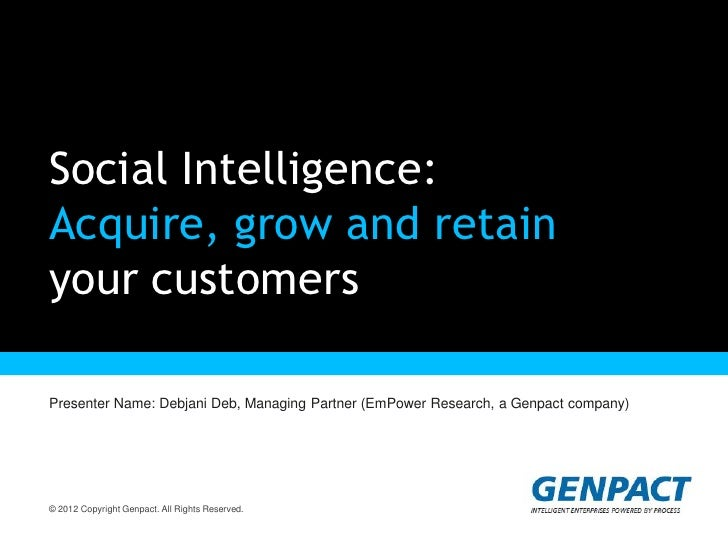 Social Intelligence:Acquire, grow and retainyour customersPresenter Name: Debjani Deb, Managing Partner (EmPower Research,...