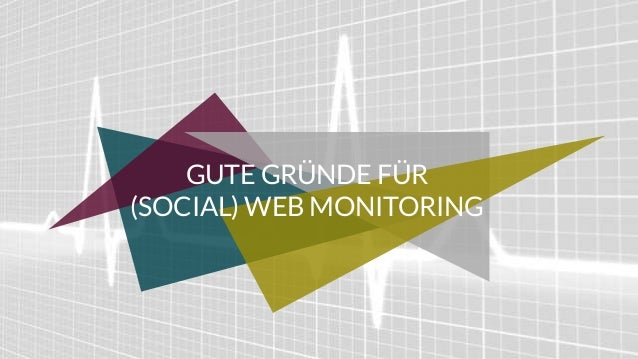 GUTE GRÜNDE FÜR (SOCIAL) WEB MONITORING