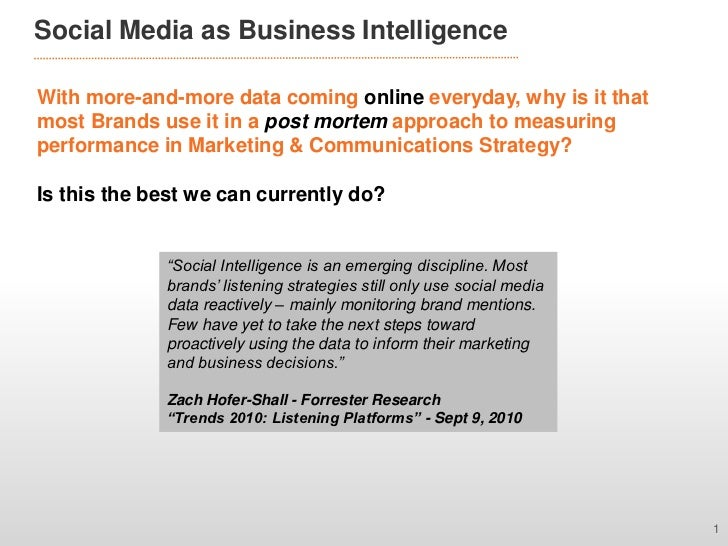 Social Media as Business IntelligenceWith more-and-more data coming online everyday, why is it thatmost Brands use it in a...