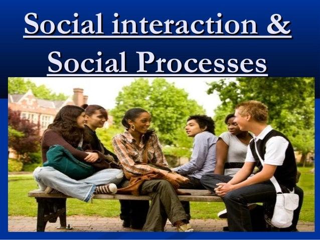 Social interaction &Social interaction & Social ProcessesSocial Processes