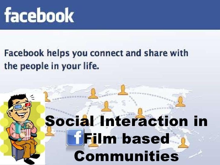 Facebook- Social interaction in film based communities by Vivek K R