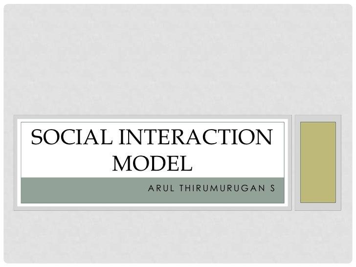Arul thirumurugan s<br />Social Interaction Model<br />