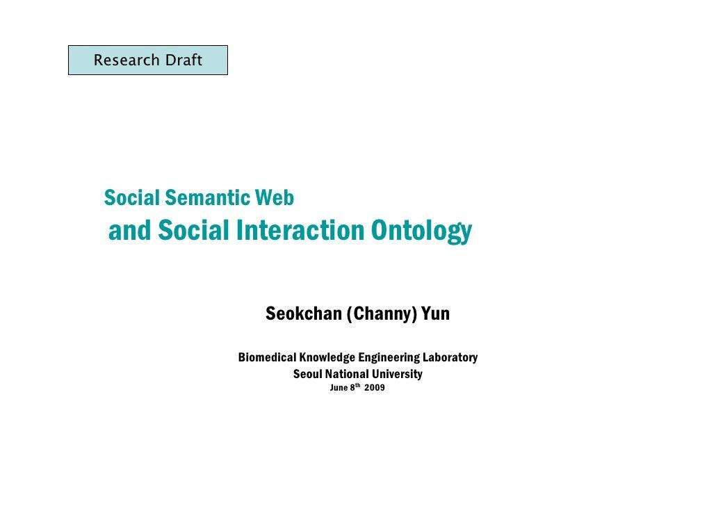 Research Draft      Social Semantic Web  and Social Interaction Ontology                       Seokchan (Channy) Yun      ...