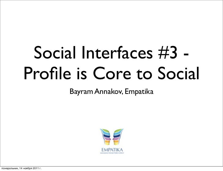 Social Interfaces #3 -                Profile is Core to Social                                 Bayram Annakov, Empatikaпон...