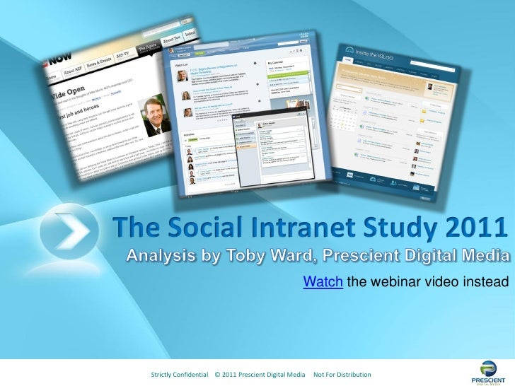 The Social Intranet Study 2011                                                     Watch the webinar video instead  Strict...
