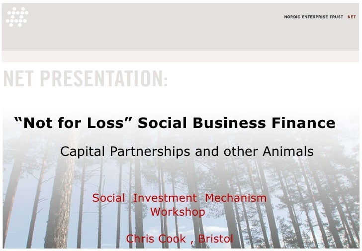 """ Not for Loss"" Social Business Finance Capital Partnerships and other Animals Social  Investment  Mechanism Workshop  Chr..."