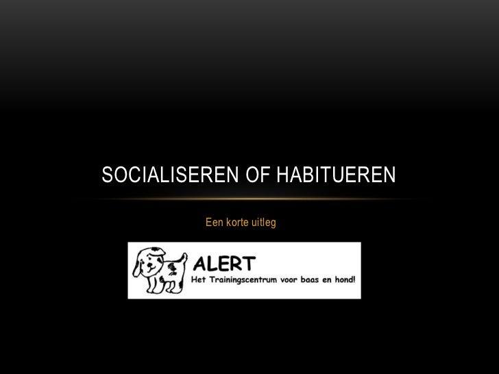 SOCIALISEREN OF HABITUEREN         Een korte uitleg