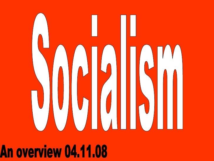 Socialism An overview 04.11.08