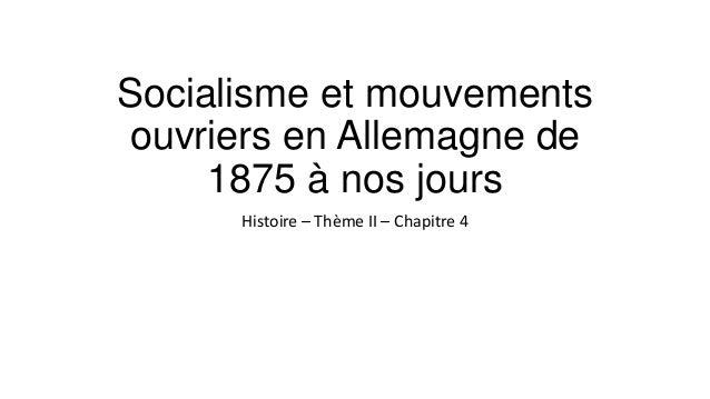 Socialisme et mouvements ouvriers en Allemagne de 1875 à nos jours Histoire – Thème II – Chapitre 4