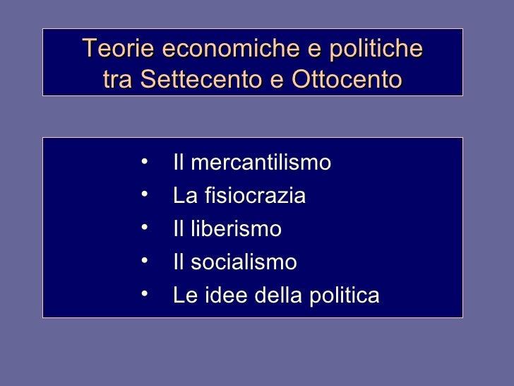 Teorie economiche e politiche tra Settecento e Ottocento <ul><li>Il mercantilismo </li></ul><ul><li>La fisiocrazia </li></...