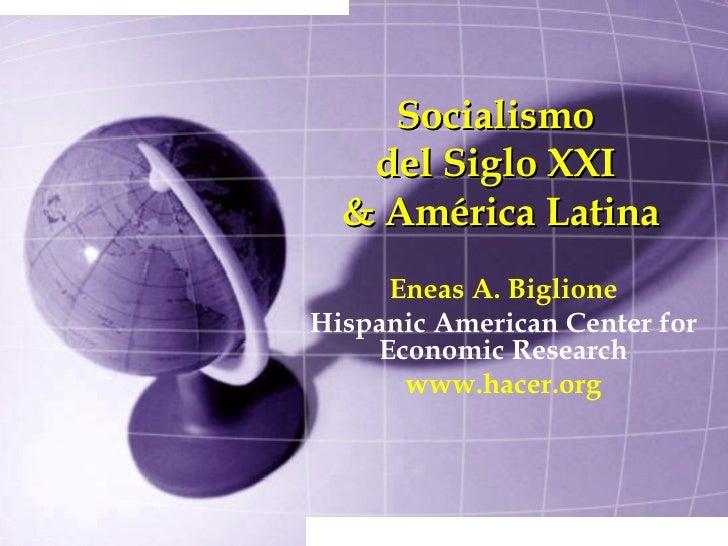 Socialismo  del Siglo XXI  & América Latina Eneas A. Biglione Hispanic American Center for Economic Research www.hacer.org