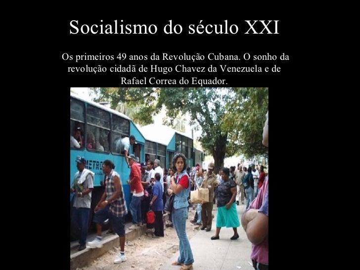 Socialismo do século XXIOs primeiros 49 anos da Revolução Cubana. O sonho da revolução cidadã de Hugo Chavez da Venezuela ...