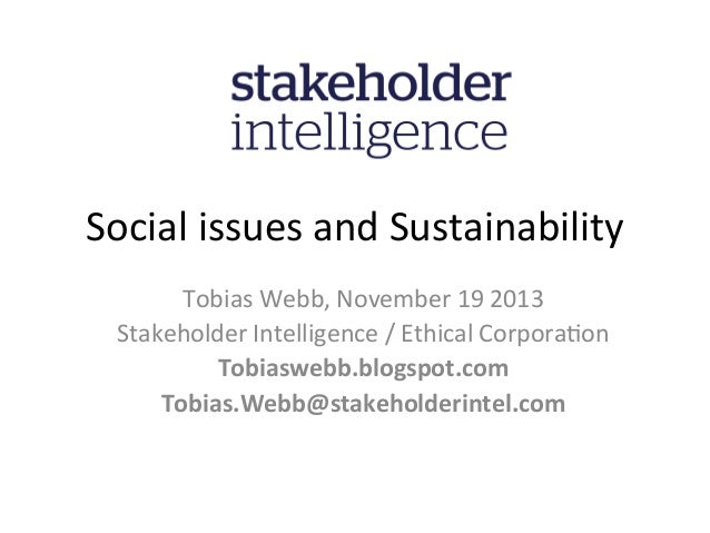 Social	   issues	   and	   Sustainability	    Tobias	   Webb,	   November	   19	   2013	    Stakeholder	   Intelligence	  ...