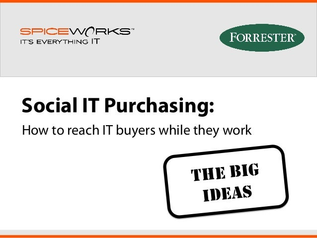 Social IT Purchasing:How to reach IT buyers while they workTHE BIGIDEAS