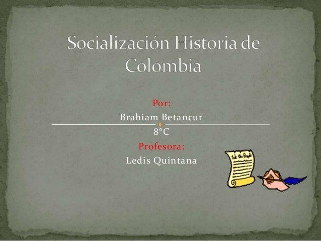 Por: Brahiam Betancur 8°C Profesora: Ledis Quintana