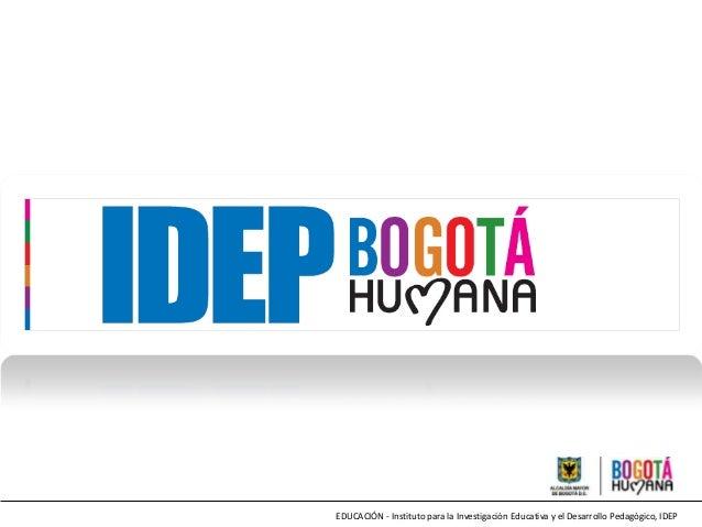 EDUCACIÓN - Instituto para la Investigación Educativa y el Desarrollo Pedagógico, IDEP