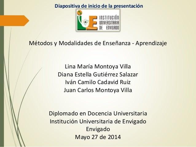 Diapositiva de inicio de la presentación Métodos y Modalidades de Enseñanza - Aprendizaje Lina María Montoya Villa Diana E...