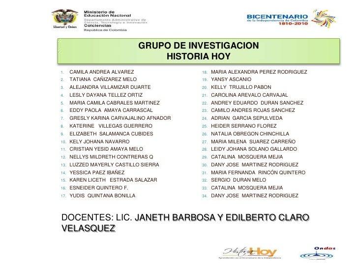 GRUPO DE INVESTIGACION<br />HISTORIA HOY<br />CAMILA ANDREA ALVAREZ<br />TATIANA  CAÑIZAREZ MELO<br />ALEJANDRA VILLAMIZAR...