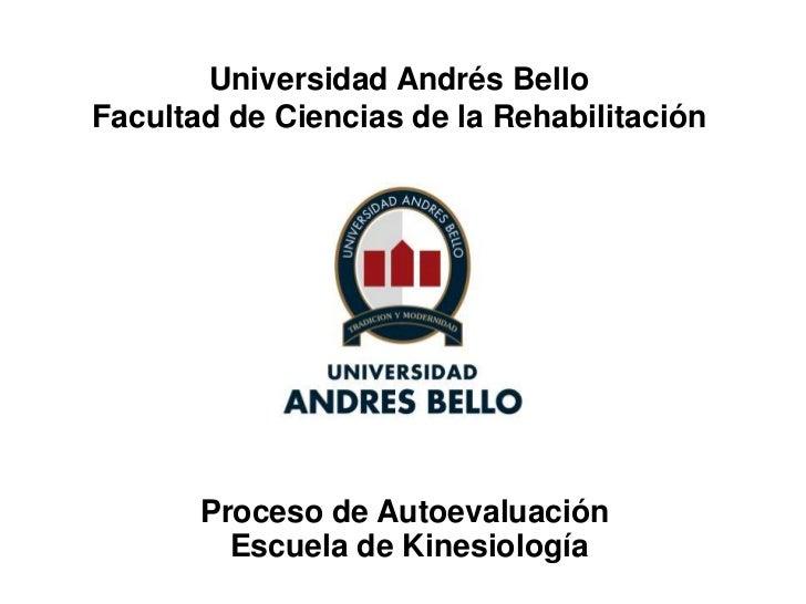 Universidad Andrés BelloFacultad de Ciencias de la Rehabilitación       Proceso de Autoevaluación         Escuela de Kines...